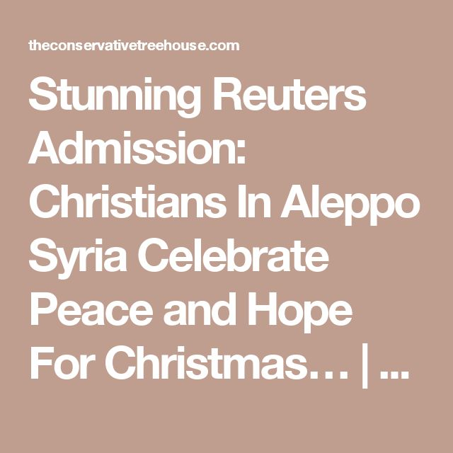 Stunning Reuters Admission: Christians In Aleppo Syria Celebrate Peace and Hope For Christmas… | The Last Refuge
