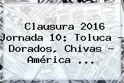 http://tecnoautos.com/wp-content/uploads/imagenes/tendencias/thumbs/clausura-2016-jornada-10-toluca-dorados-chivas-america.jpg Clasico Chivas America 2016. Clausura 2016 Jornada 10: Toluca - Dorados, Chivas - América ..., Enlaces, Imágenes, Videos y Tweets - http://tecnoautos.com/actualidad/clasico-chivas-america-2016-clausura-2016-jornada-10-toluca-dorados-chivas-america/