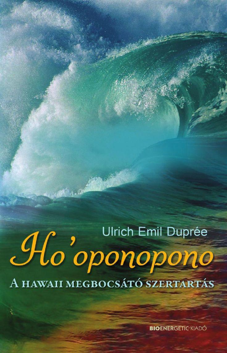 """Ulrich Emil Duprée: Ho'oponopono  Szeretet, bőség, kiegyensúlyozott élet, harmónia: mindannyian egy felé törekszünk, a belső békénk és egyensúlyunk megteremtése az alapvető célunk. A hawaii ho'oponopono a szeretet szertartása, amelyen keresztül a megbocsátás erejét használva teremthetünk békét életünkben. A világban minden mindennel kapcsolatban van és összefügg, ezért a problémáinkon, konfliktusainkon úgy tudunk segíteni, ha a belső reakcióinkat meggyógyítjuk.      """"Maga a ho'oponopono ..."""