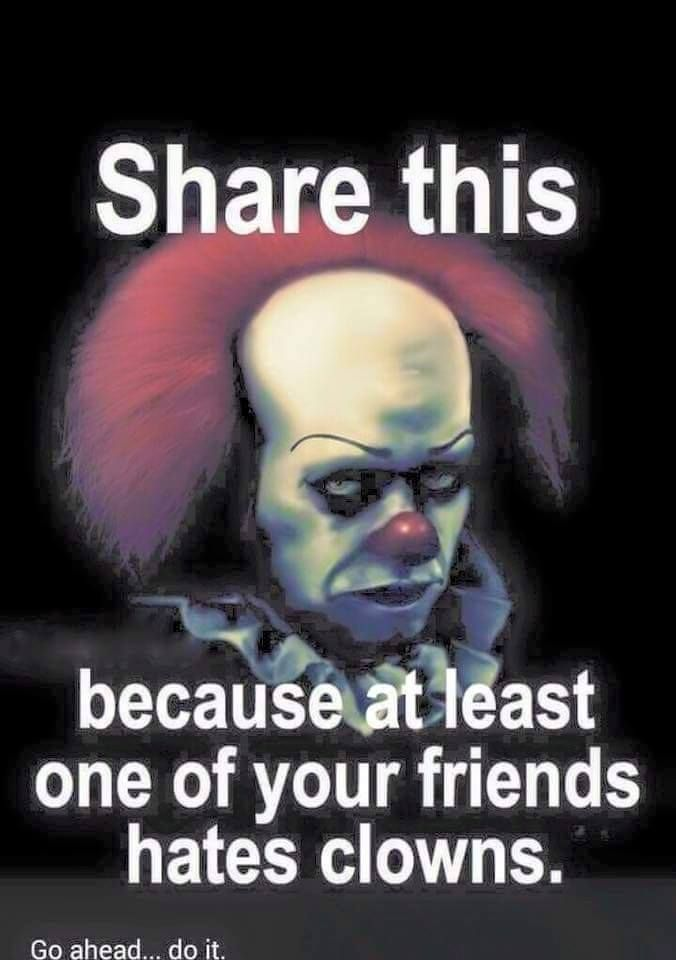 Share this,cause at least,one of your friends,hates clowns, meme