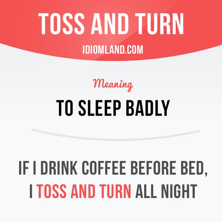 """""""Toss and turn"""" means """"to sleep badly"""". Example: If I drink coffee before bed, I toss and turn all night.    Learning English can be fun!  Visit our website: learzing.com #idiom #idioms #saying #sayings #phrase #phrases #expression #expressions #english #englishlanguage #learnenglish #studyenglish #language #vocabulary #dictionary #grammar #efl #esl #tesl #tefl #toefl #ielts #toeic #englishlearning #vocab #wordoftheday #phraseoftheday"""