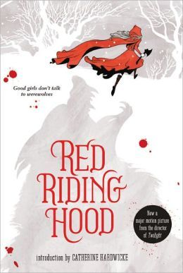 Red Riding Hood by Sarah Blakley-Cartwright, David Leslie Johnson (Based On Work by), Catherine Hardwicke (Introduction)