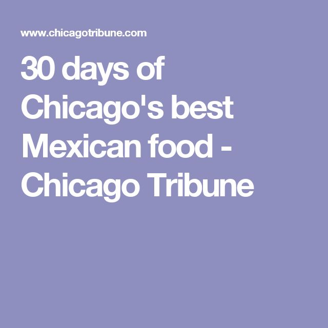 30 days of Chicago's best Mexican food - Chicago Tribune