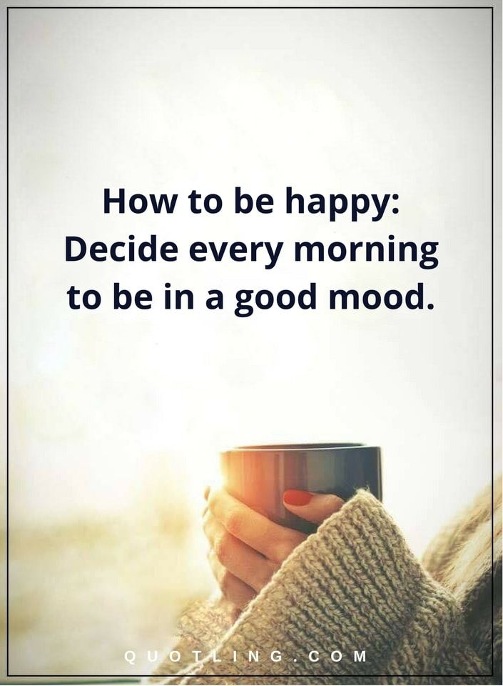 happiness quotes how to be happy- Decide every morning to be in a good mood.