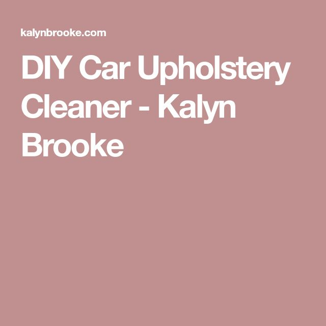 DIY Car Upholstery Cleaner - Kalyn Brooke