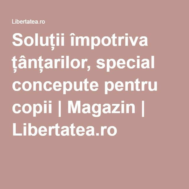 Soluții împotriva țânțarilor, special concepute pentru copii | Magazin | Libertatea.ro