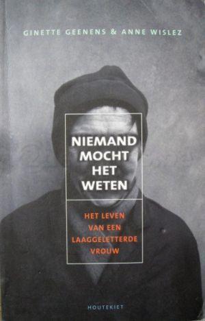 Ginette Geenens § Anne Wislez -Niemand mocht het weten- Het leven van een laaggeletterde vrouw is een vlot geschreven, waargebeurd verhaal over een vrouw die op latere leeftijd leerde lezen.