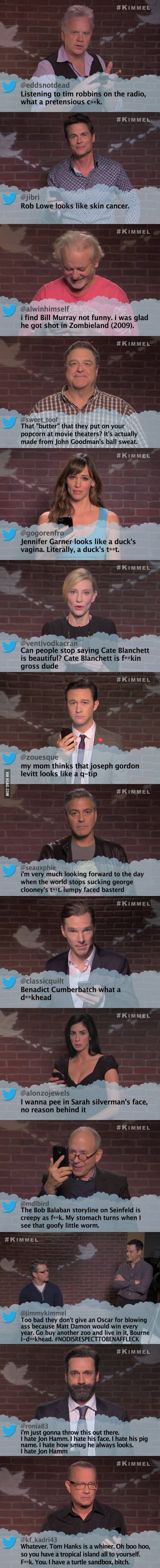Celebrities read mean tweets....they are so untrue but still funny
