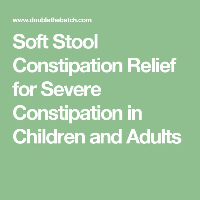 Soft Stool Constipation Relief for Severe Constipation in Children and Adults
