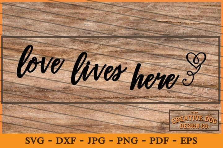 """Love Lives Here with a heart - Imagine your wood sign or other craft with this wonderful saying. This was designed for a horizontal sign about 22"""" x 6"""" high. It may be resized as needed by your software. Designed by the Creative Dog Design Co., this download file contains these file formats in one ZIP file:  SVG, DXF, PDF, EPS, JPG, & PNG Files.  If you need another file format, write us a message."""