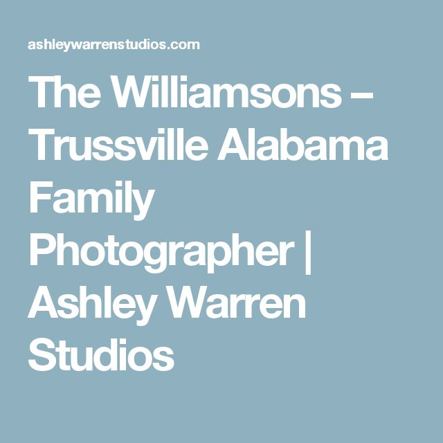 The Williamsons – Trussville Alabama Family Photographer | Ashley Warren Studios