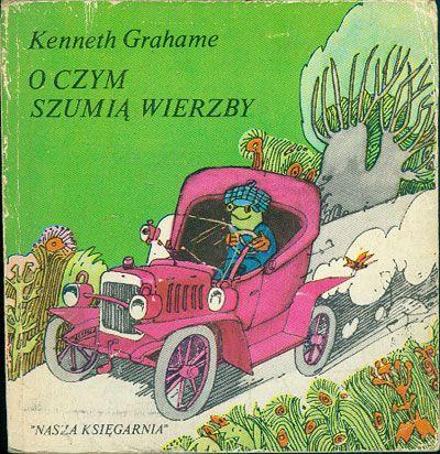 O czym szumią wierzby, Kenneth Grahame, Nasza Księgarnia, 1982, http://www.antykwariat.nepo.pl/o-czym-szumia-wierzby-kenneth-grahame-p-14792.html