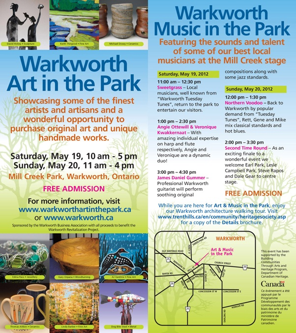 Warkworth Art in the Park - May 19 & 20, 2012 - A festival of artists and artisans in Mill Creek Park, Warkworth, Ontario. This free 2 day outdoor exhibition and sale will feature the works of established artists and artisans. New this year ... Music in the Park featuring some of the best local musical talent on stage during the Art in the Park event. www.warkworthartinthepark.ca