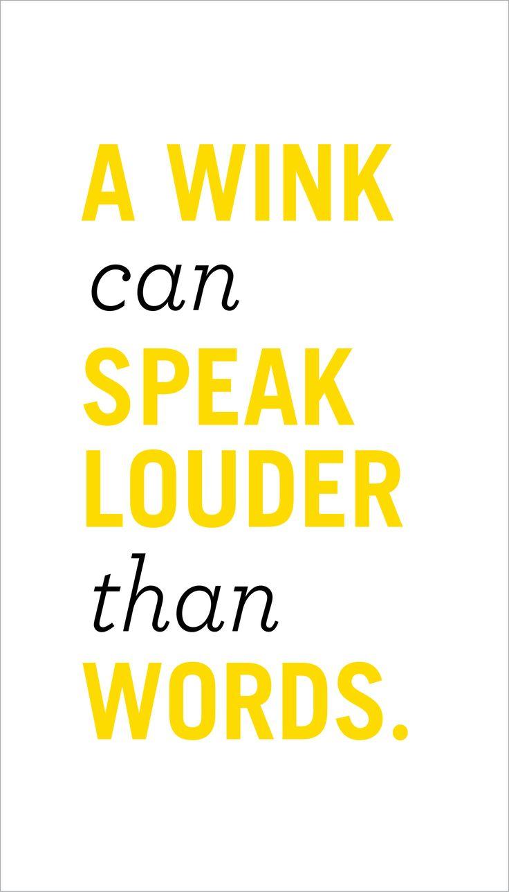 A wink can speak louder