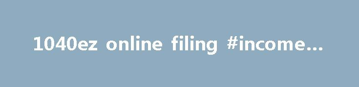 1040ez online filing #income #ta http://incom.remmont.com/1040ez-online-filing-income-ta/  #1040ez online filing # Financial Calculators from Dinkytown.net U.S. 1040EZ Tax Form Calculator The 1040EZ is a simplified form used by the IRS for income taxpayers that do not require the complexity of the full 1040 tax form. Simply select your tax filing status and enter a few other details to estimate your total taxes. Continue Reading