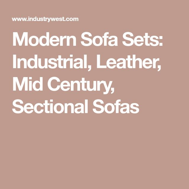 Modern Sofa Sets: Industrial, Leather, Mid Century, Sectional Sofas