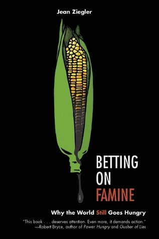 Betting on Famine by Jean Ziegler - Read the Writer's Relief book review at goodreads.com