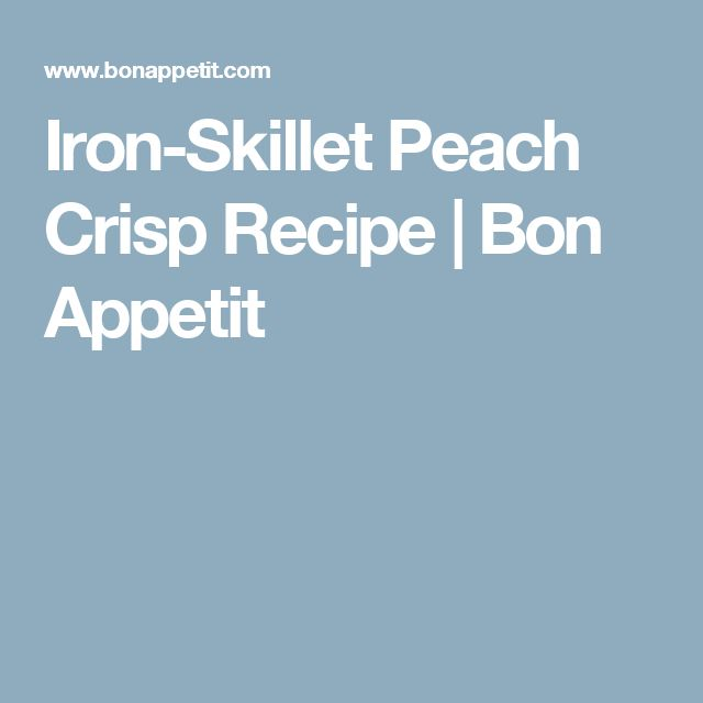 Iron-Skillet Peach Crisp Recipe | Bon Appetit