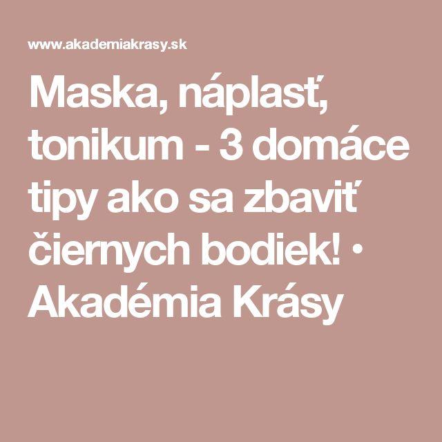 Maska, náplasť, tonikum - 3 domáce tipy ako sa zbaviť čiernych bodiek! • Akadémia Krásy