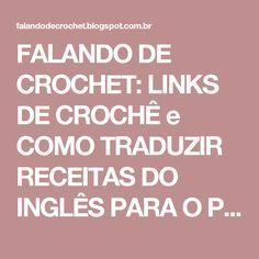 FALANDO DE CROCHET: LINKS DE CROCHÊ e COMO TRADUZIR RECEITAS DO INGLÊS PARA O PORTUGUÊS.