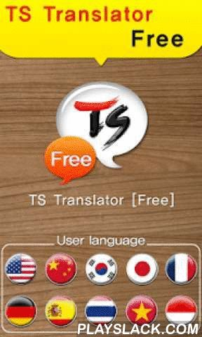 TS Translator  Android App - playslack.com ,  What is the most necessary thing for a trip in abroad or learning languages?★TS Translator supports 2 languages (any 2 languages among Korean,English,Japanese,Chinese,French,German,Spanish,Thai,Indonesian,Vietnamese), so you can easily communicate with foreigners.★60,000+ expressions in native voices★Interpretation available immediately through voice recognition★Today's talk widget★Replaceable words★Major Features*2-way translation in 2 languages…
