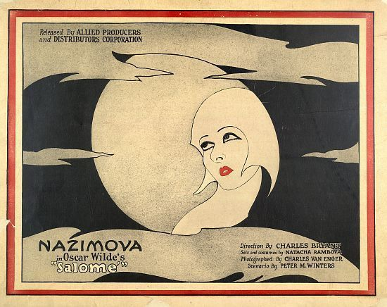 Released By Allied Producers and Distributors Corporation Nazimova in Oscar Wilde's Salome Direction By Charles Bryant Sets and costumes by Natacha Rambova Photographed By Charles Van Enger Scenario B