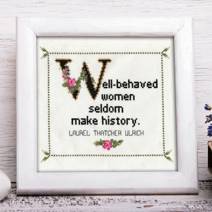 Laurel Thatcher Ulrich Quote Easy Cross Stitch Pattern: Well-behaved Women Seldom Make History. (Instant PDF Download) by WhatSheSaidStitches on Etsy https://www.etsy.com/listing/221357367/laurel-thatcher-ulrich-quote-easy-cross