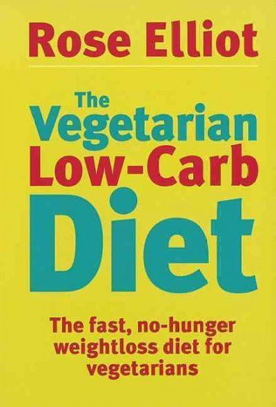 The Vegetarian Low-Carb Diet: The Fast, No-hunger Weight Loss Diet for…