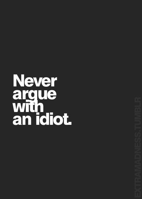 . #argument #idiot
