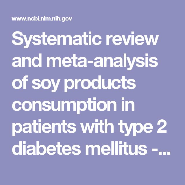 Systematic review and meta-analysis of soy products consumption in patients with type 2 diabetes mellitus - National Library of Medicine - PubMed Health