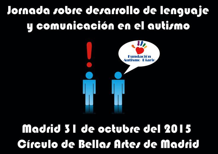 Jornada sobre desarrollo de lenguaje y comunicación en el autismo. 31/10/2015 en el Círculo de Bellas Artes de Madrid. Calle de Alcalá, 42, 28014 Madrid