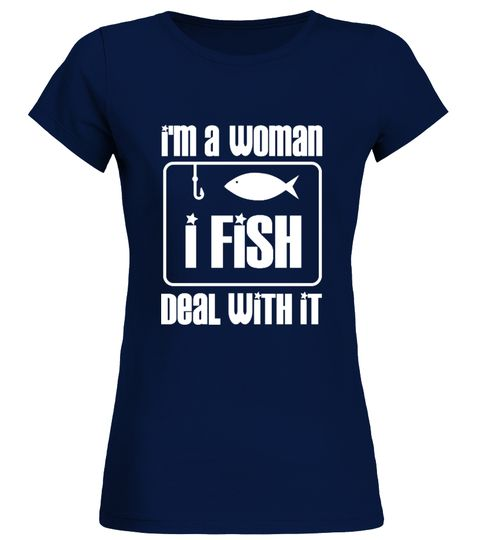 I'M A WOMAN I FISH DEAL WITH IT!  Available for a limited time only!  Guaranteed safe checkout: PAYPAL | VISA | MASTERCARD  Click the green button to pick your size and order!