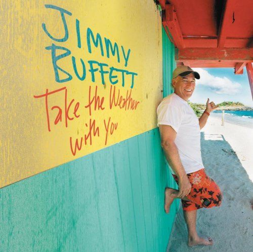 Jimmy Buffett Take The Weather With You--- on of my two most favorite albums ever made.