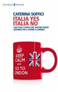 """Libri, """"Italia yes Italia no"""". Il nostro paese visto da chi ha deciso di andarsene. """"Ma a Londra io ho trovato la banalità delle normalità. Si sta peggio ma si vive meglio. Perché è un posto normale. E' l'Italia a non esserlo più""""."""