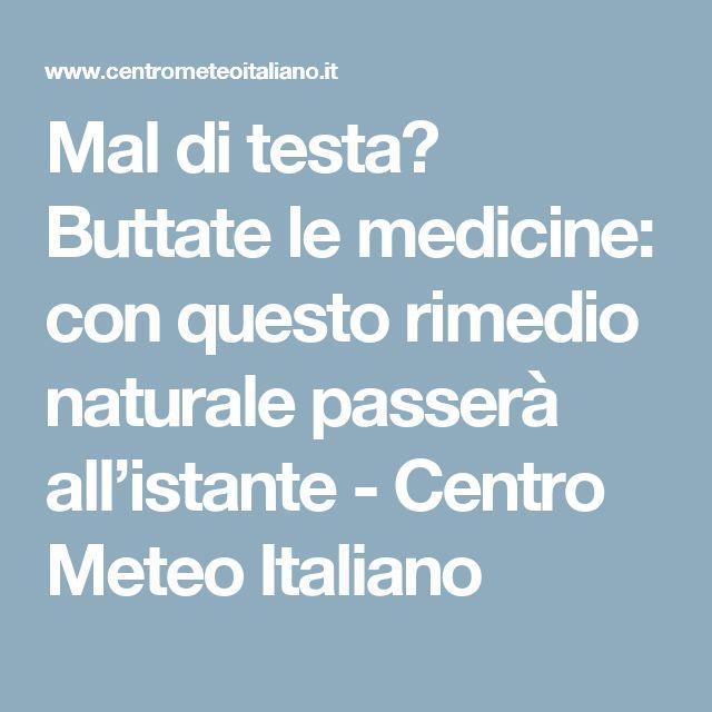 Mal di testa? Buttate le medicine: con questo rimedio naturale passerà all'istante - Centro Meteo Italiano