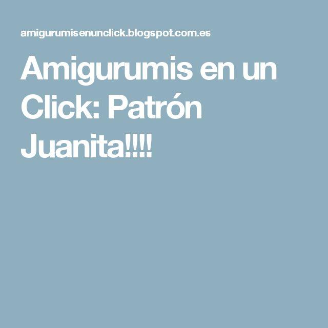 Amigurumis en un Click: Patrón Juanita!!!!