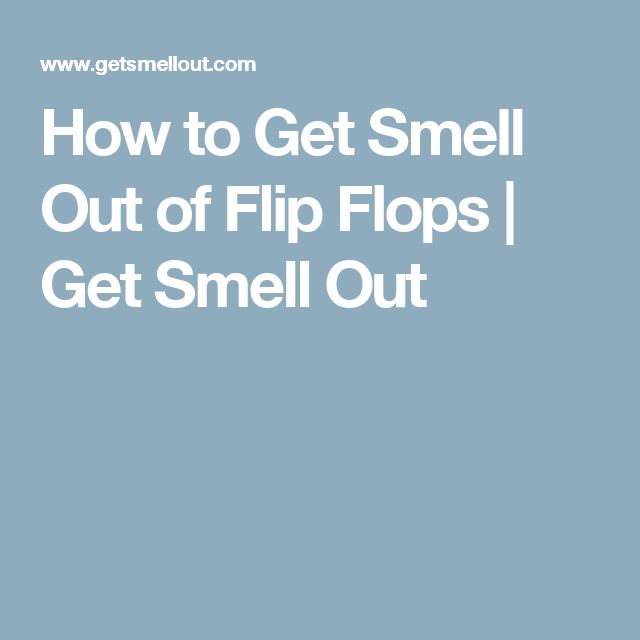 How to Get Smell Out of Flip Flops | Get Smell Out