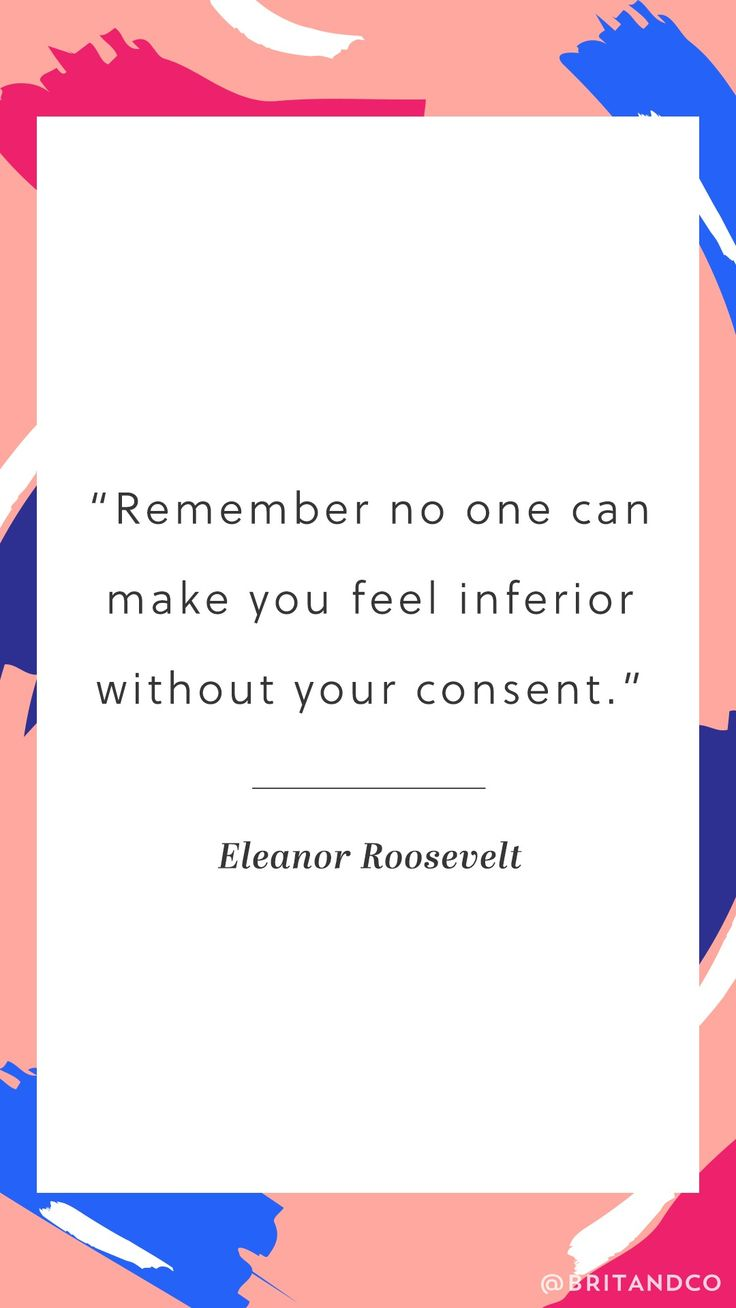"Feel empower by this Eleanor Roosevelt quote. ""Remember no one can make you feel inferior without your consent."""