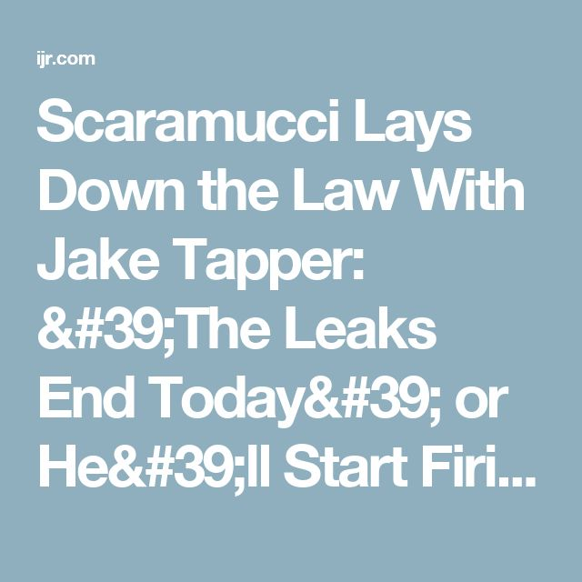Scaramucci Lays Down the Law With Jake Tapper: 'The Leaks End Today' or He'll Start Firing People