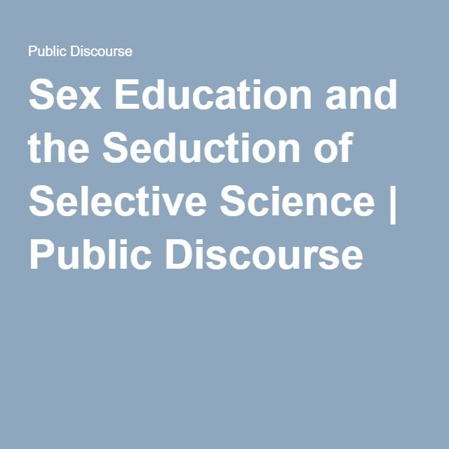 Sex Education and the Seduction of Selective Science | Public Discourse