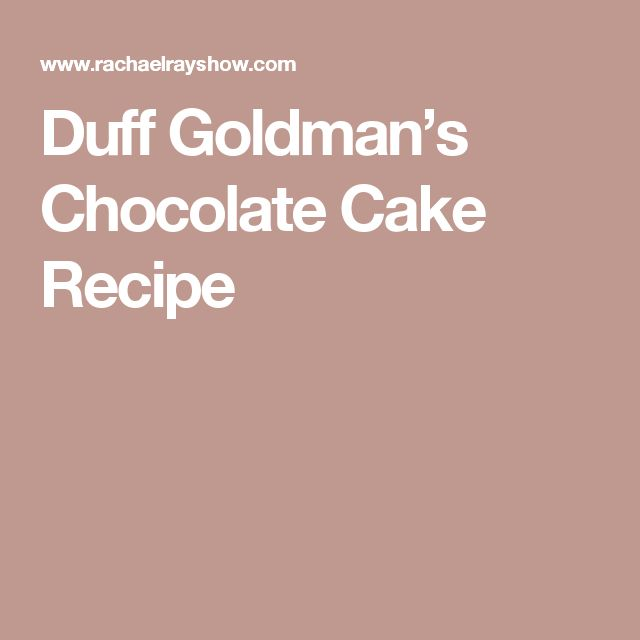 Duff Goldman's Chocolate Cake Recipe