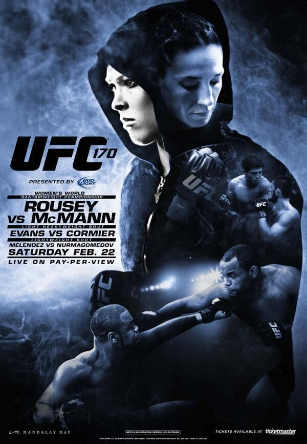 UFC 170: Rousey vs. McMann for the Women's Bantamweight Title and Evans vs. Cormier. Feb. 22nd at The Mandalay Bay Resort and Casino in Las Vegas. If anyone has a shot at beating Rousey it's McMann. Rousey is a former Olympic medalist in judo and undefeated in MMA. McMann is a former Olympic medalist in wrestling and also undefeated in MMA. Should be intense.