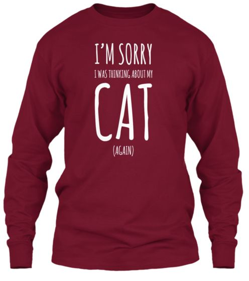 """LAST DAY - It's a noisy world out there, full of unnecessary distractions. Politely tell everyone you're in nirvana with this """"I'm Sorry, I Was Thinking About My Cat (Again) """" shirt and hoodies for women and men. Sale ends 12/10/14"""