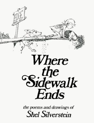 Where the Sidewalk Ends  by Shel Silverstein - From the outrageously funny to the quietly affecting -- and touching on everything in between -- here are poems and drawings that illuminate the remarkable world of the well-known folksinger, humorist and creator of The Giving Tree.