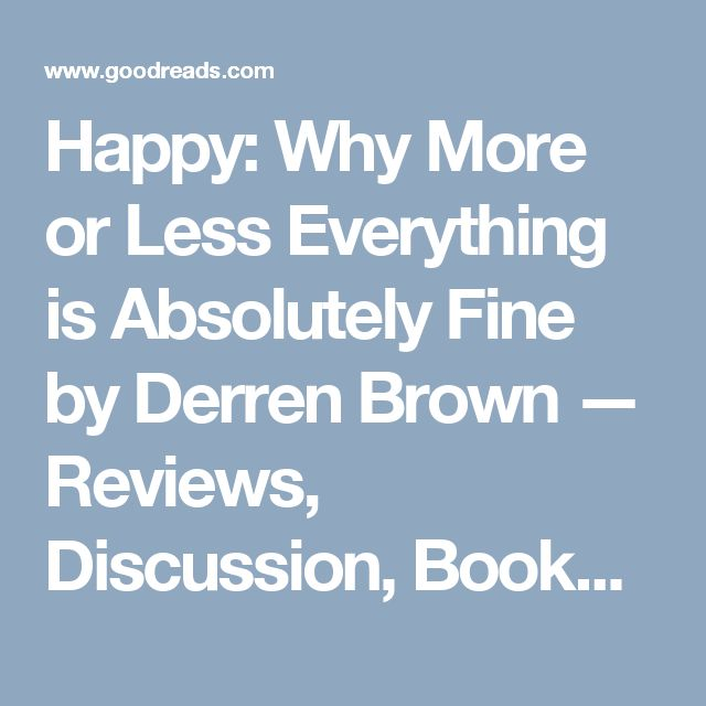 Happy: Why More or Less Everything is Absolutely Fine by Derren Brown — Reviews, Discussion, Bookclubs, Lists | Goodreads