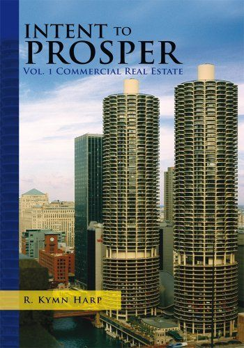 Intent to Prosper: DUE DILIGENCE AND COMMERCIAL REAL ESTATE by R. Kymn Harp. $3.03. Publisher: Xlibris (February 17, 2011). 185 pages