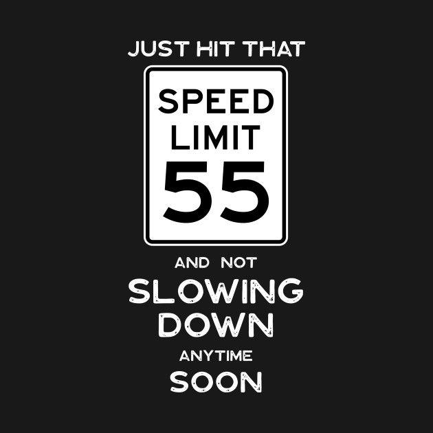 55th Birthday Gift Ideas Speed Limit 55 55th Birthday Ideas T