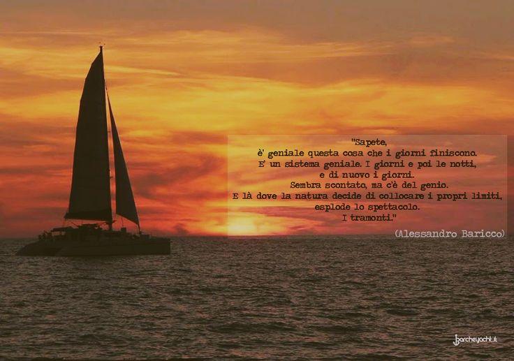 """""""Sapete, è geniale questa cosa che i giorni finiscono. E' un sistema geniale. I giorni e poi le notti. E di nuovo i giorni. Sembra scontato, ma c'è del genio. E là dove la natura decide di collocare i propri limiti, esplode lo spettacolo. I tramonti."""" (Alessandro Baricco) #travel #viaggio #discover #scoperta #sea #mare #barca #sail #boat #sunset #citazione #citation #quotes"""