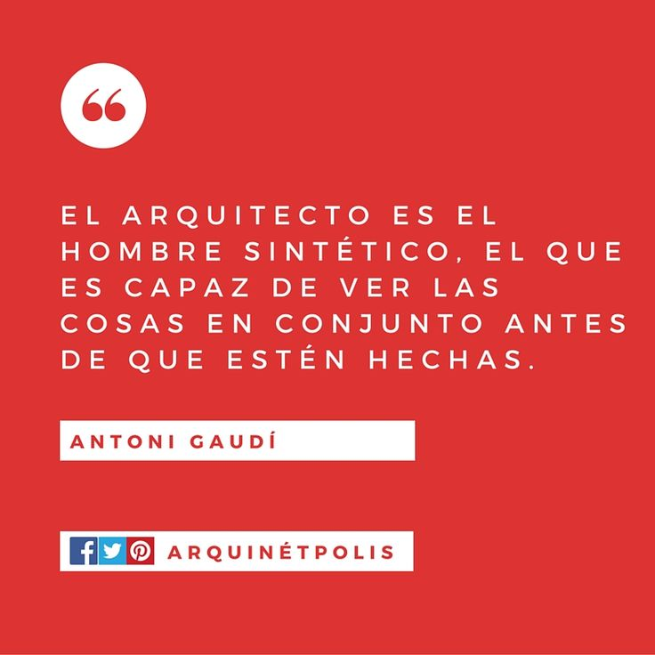 #arquifrase: Antoni Gaudí. Ingresa a http://www.arquinetpolis.com #arquitectura #diseño