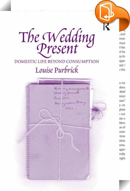 The Wedding Present    :  In this fascinating work, Louise Purbrick offers an alternative analysis of contemporary domestic consumption. She investigates the ritualized presentation of objects upon marriage, and their subsequent cycles of exchange within the domestic sphere. Focusing on gift-giving in Britain from 1945 to the present, comparative context is provided by material from North America and Europe.   Presenting new material on the enactment of exchange relationships within ev...